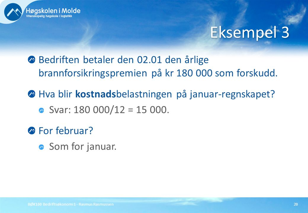 Eksempel 3 Bedriften betaler den 02.01 den årlige brannforsikringspremien på kr 180 000 som forskudd.