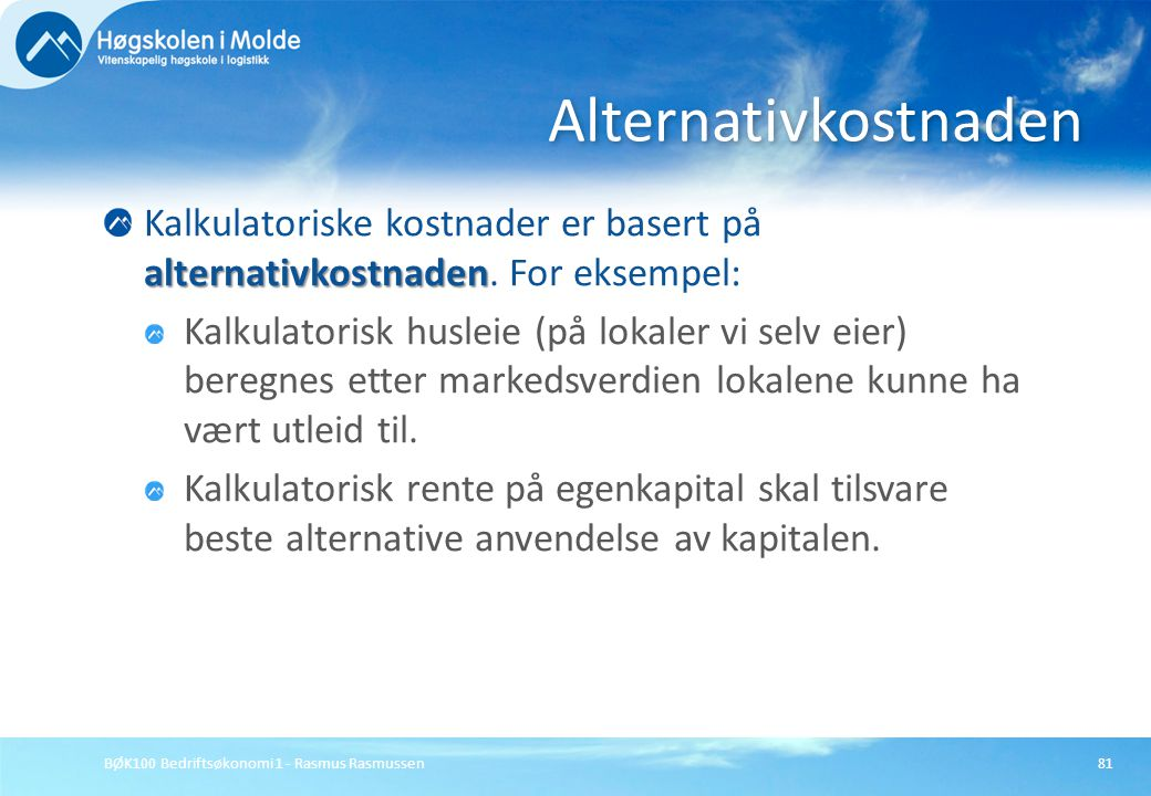 Alternativkostnaden Kalkulatoriske kostnader er basert på alternativkostnaden. For eksempel: