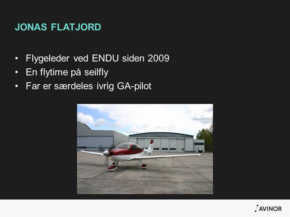 JONAS FLATJORD Flygeleder ved ENDU siden 2009 En flytime på seilfly Far er særdeles ivrig GA-pilot