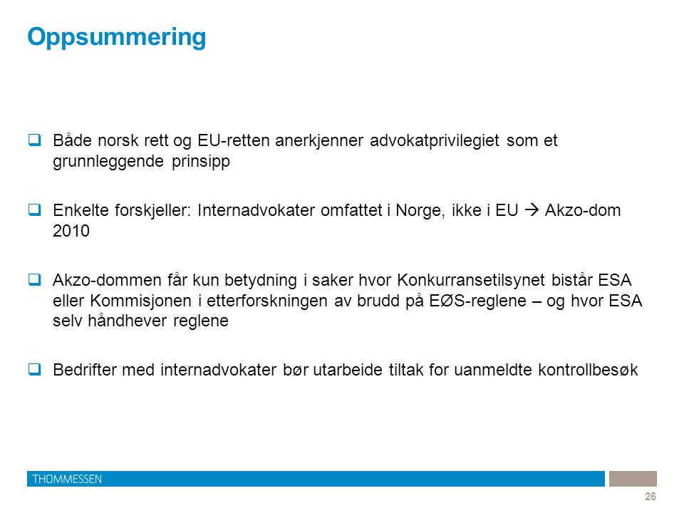 Oppsummering Både norsk rett og EU-retten anerkjenner advokatprivilegiet som et grunnleggende prinsipp.