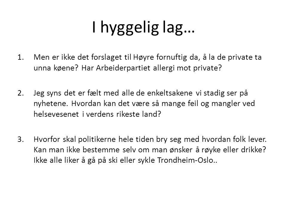 I hyggelig lag… Men er ikke det forslaget til Høyre fornuftig da, å la de private ta unna køene Har Arbeiderpartiet allergi mot private