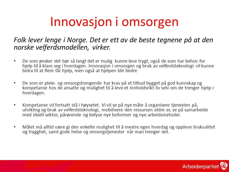Innovasjon i omsorgen Folk lever lenge i Norge. Det er ett av de beste tegnene på at den norske velferdsmodellen, virker.