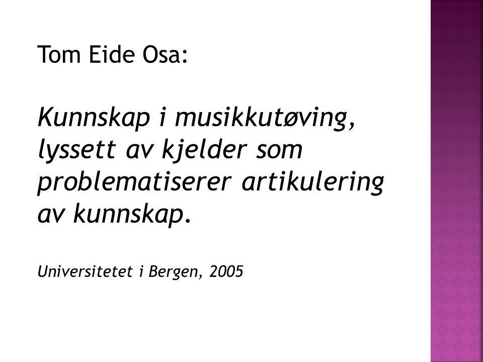 Tom Eide Osa: Kunnskap i musikkutøving, lyssett av kjelder som problematiserer artikulering av kunnskap.