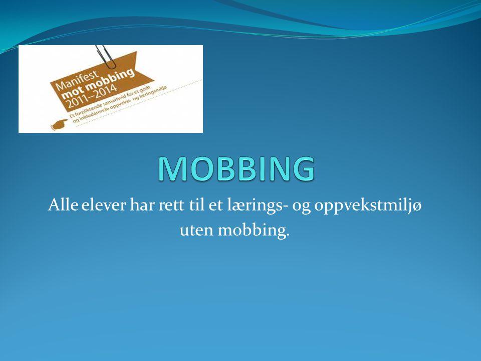 Alle elever har rett til et lærings- og oppvekstmiljø uten mobbing.