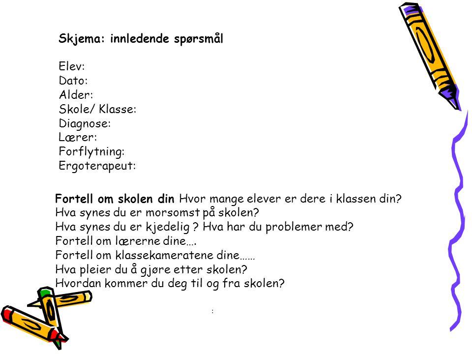 Skjema: innledende spørsmål Elev: Dato: Alder: Skole/ Klasse: