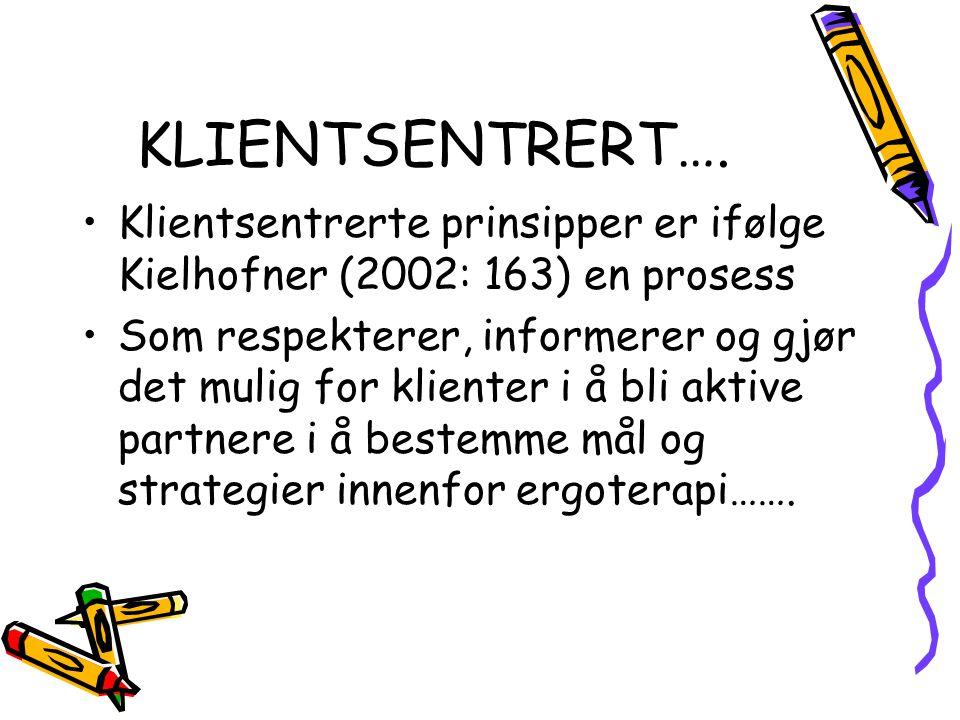 KLIENTSENTRERT…. Klientsentrerte prinsipper er ifølge Kielhofner (2002: 163) en prosess.