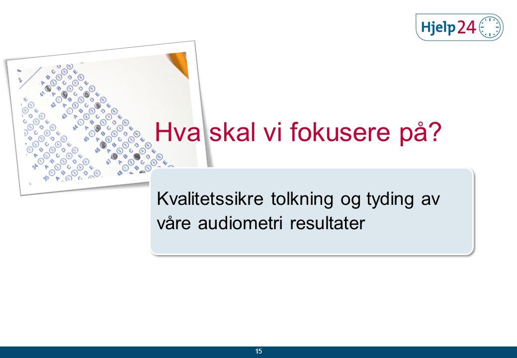 Hva skal vi fokusere på Kvalitetssikre tolkning og tyding av våre audiometri resultater