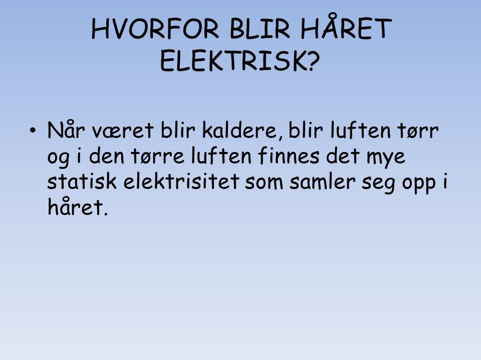 HVORFOR BLIR HÅRET ELEKTRISK