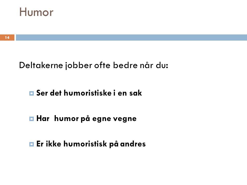 Humor Deltakerne jobber ofte bedre når du: