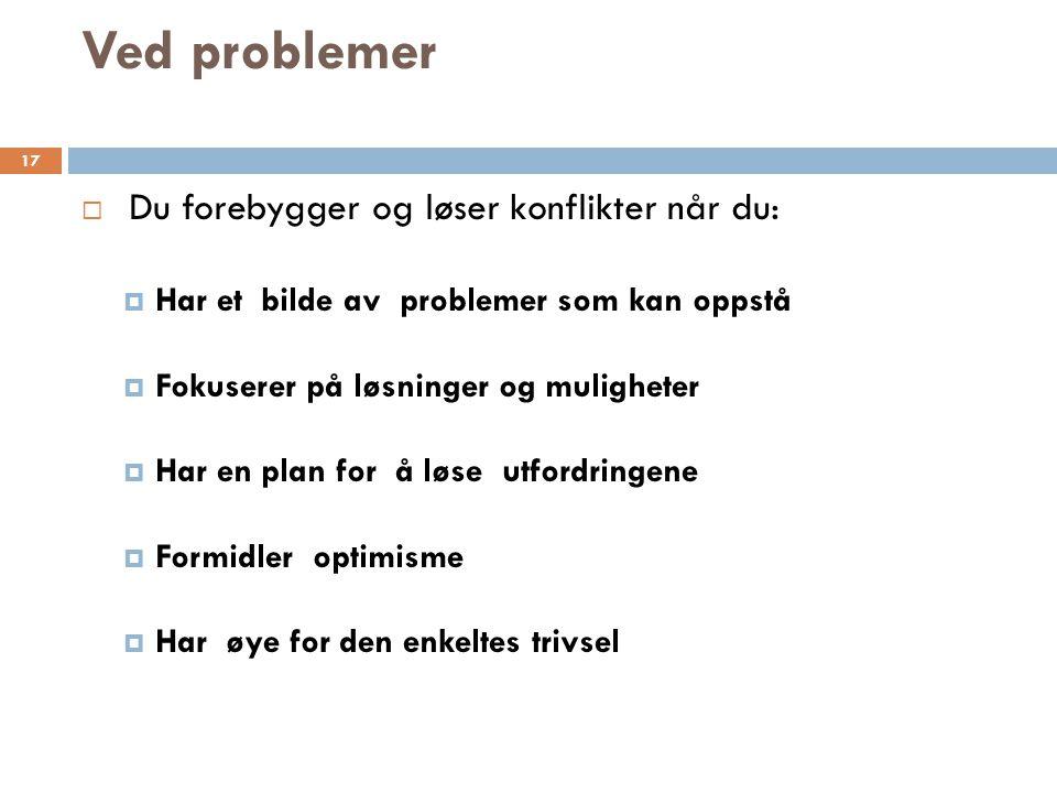 Ved problemer Du forebygger og løser konflikter når du: