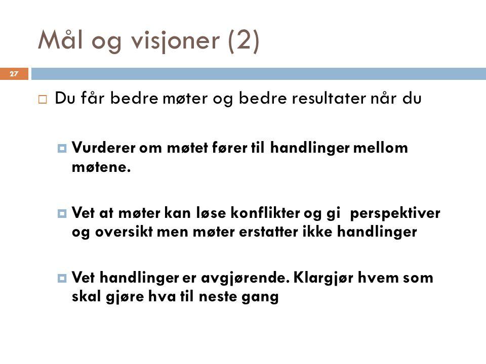 Mål og visjoner (2) Du får bedre møter og bedre resultater når du