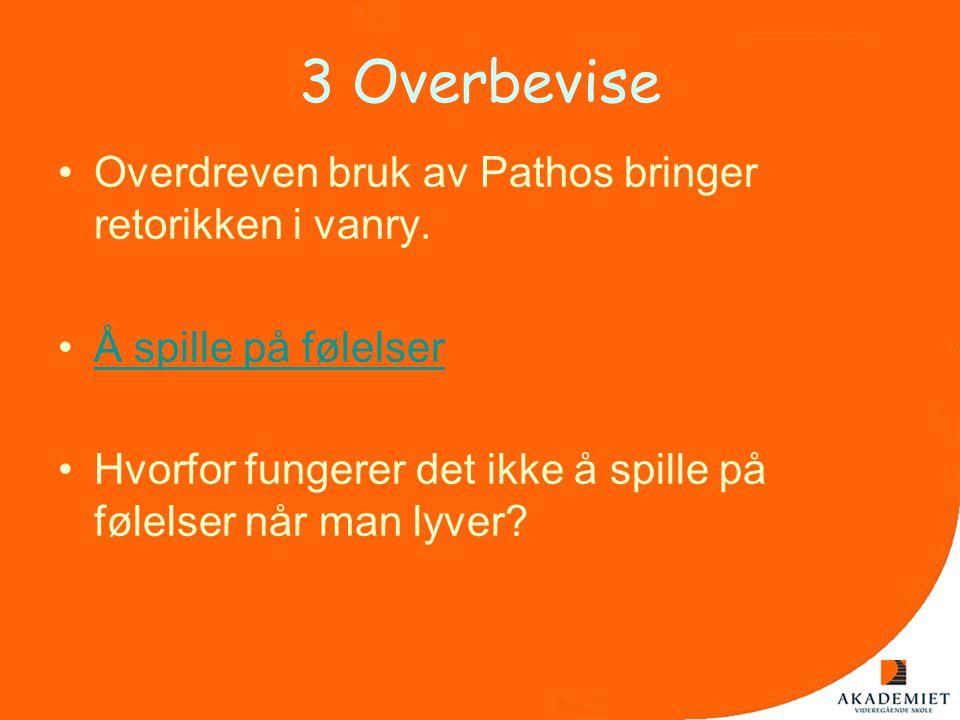 3 Overbevise Overdreven bruk av Pathos bringer retorikken i vanry.