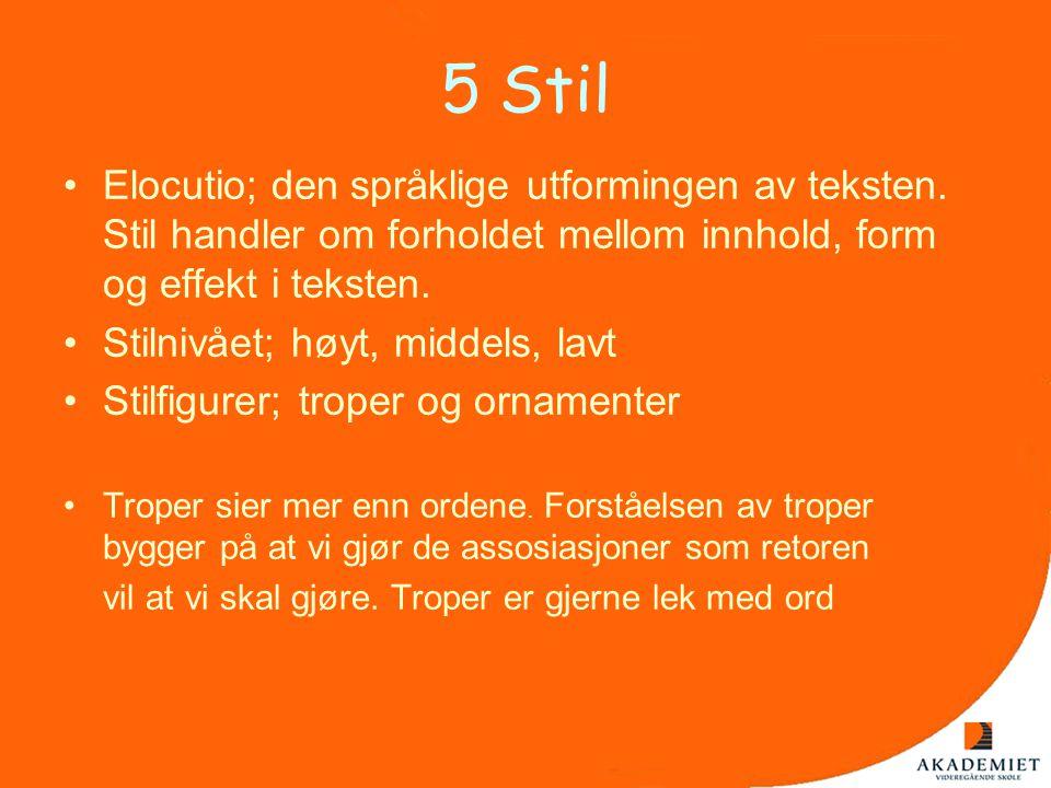 5 Stil Elocutio; den språklige utformingen av teksten. Stil handler om forholdet mellom innhold, form og effekt i teksten.
