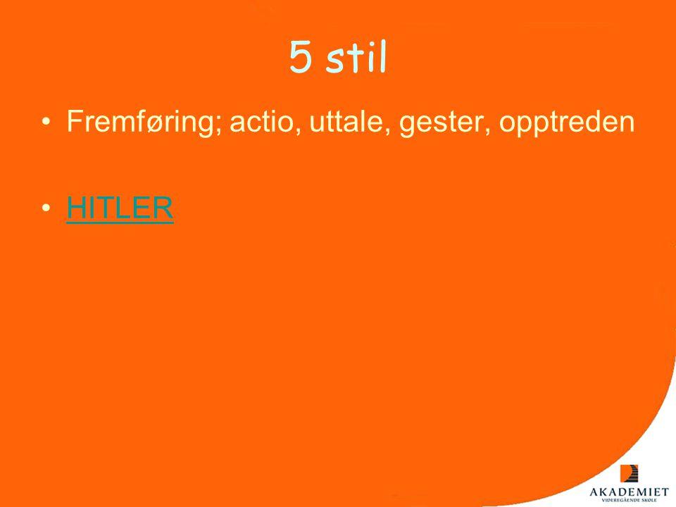 5 stil Fremføring; actio, uttale, gester, opptreden HITLER