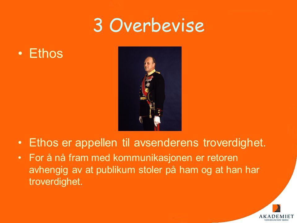 3 Overbevise Ethos Ethos er appellen til avsenderens troverdighet.