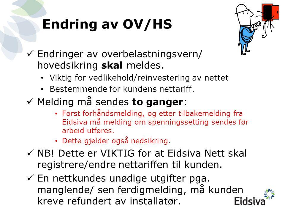 Endring av OV/HS Endringer av overbelastningsvern/ hovedsikring skal meldes. Viktig for vedlikehold/reinvestering av nettet.