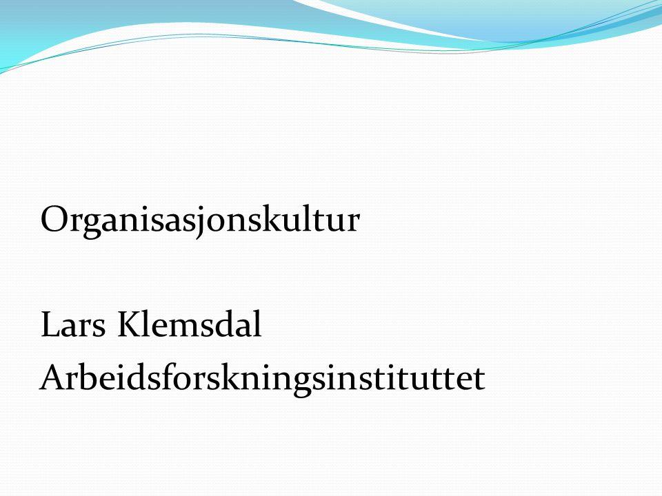 Organisasjonskultur Lars Klemsdal Arbeidsforskningsinstituttet