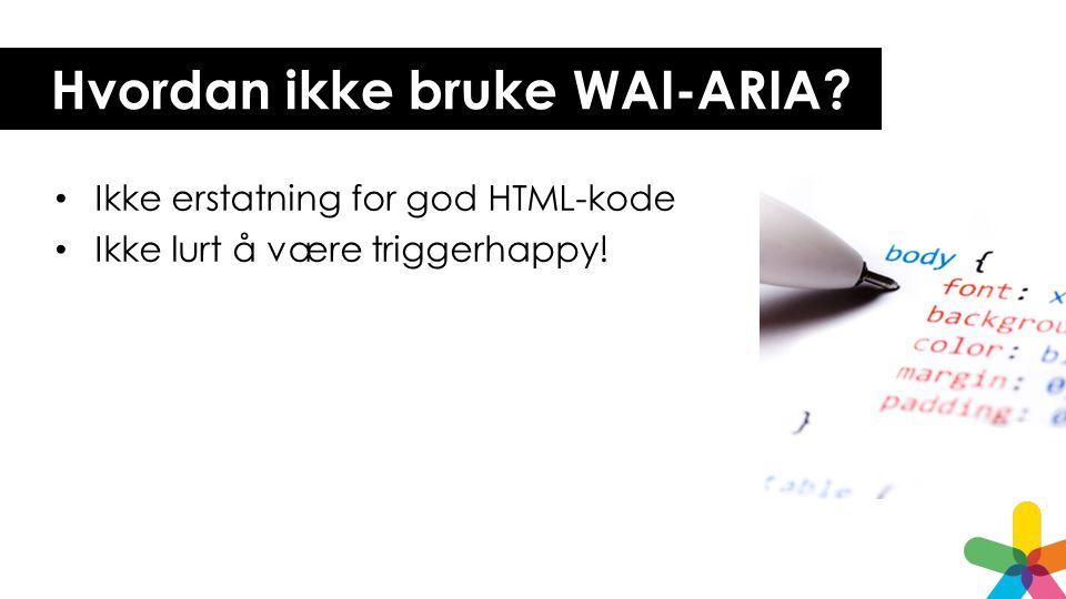 Hvordan ikke bruke WAI-ARIA