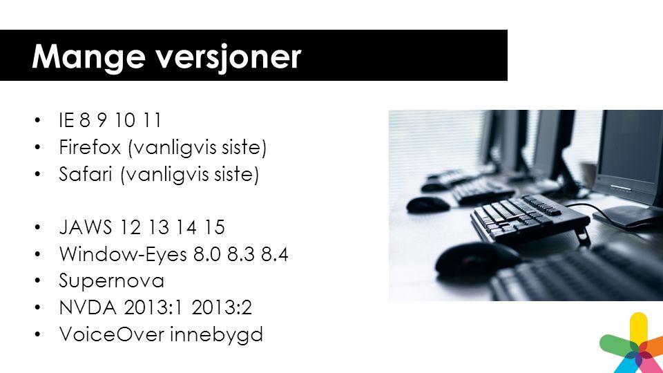 Mange versjoner IE 8 9 10 11 Firefox (vanligvis siste)