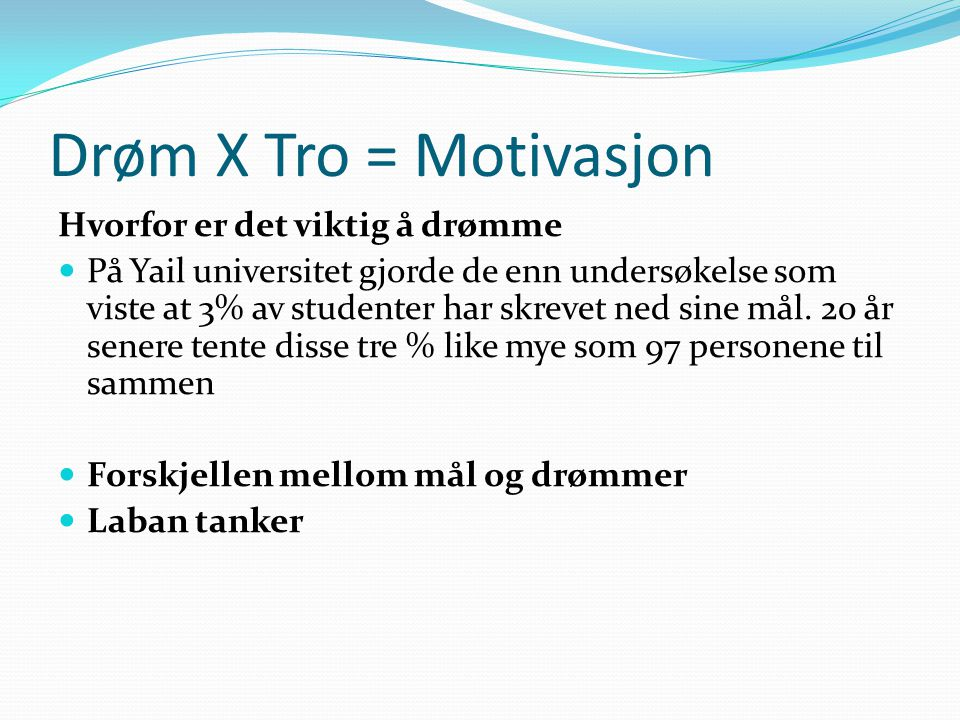 Drøm X Tro = Motivasjon Hvorfor er det viktig å drømme