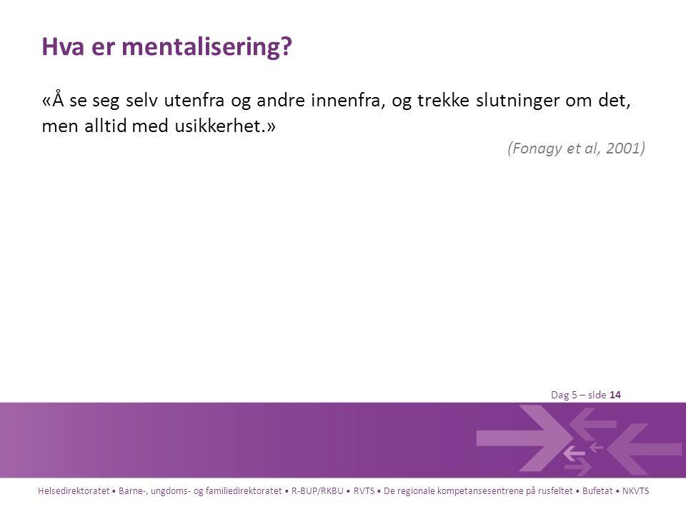 Hva er mentalisering «Å se seg selv utenfra og andre innenfra, og trekke slutninger om det, men alltid med usikkerhet.»