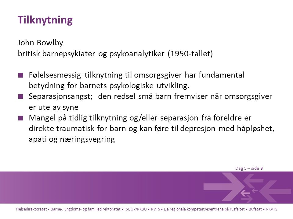 Tilknytning John Bowlby britisk barnepsykiater og psykoanalytiker (1950-tallet)