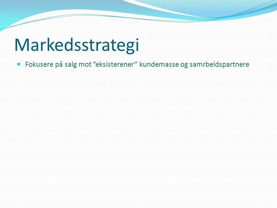 Markedsstrategi Fokusere på salg mot eksisterener kundemasse og samrbeidspartnere