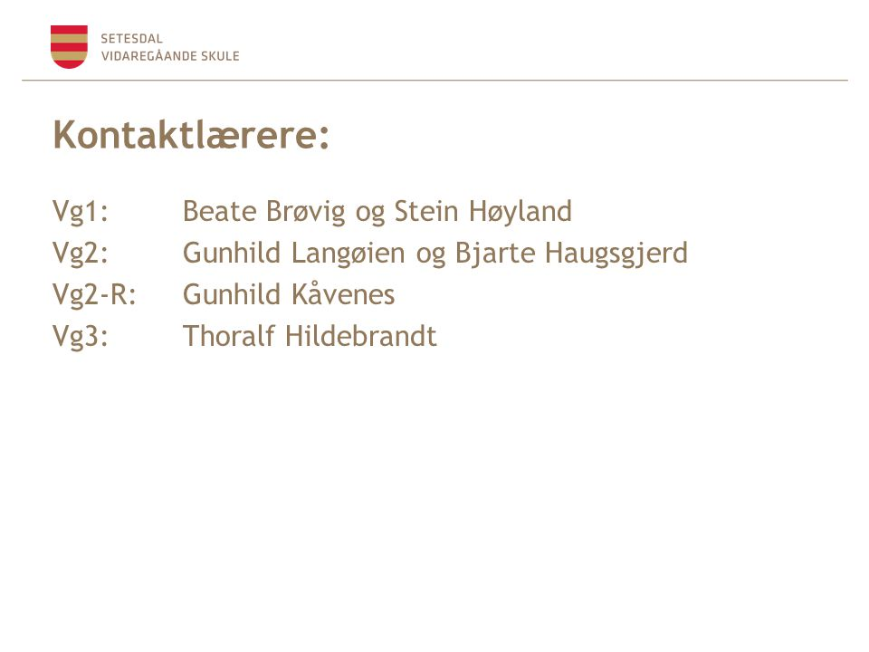 Kontaktlærere: Vg1: Beate Brøvig og Stein Høyland Vg2: Gunhild Langøien og Bjarte Haugsgjerd Vg2-R: Gunhild Kåvenes Vg3: Thoralf Hildebrandt