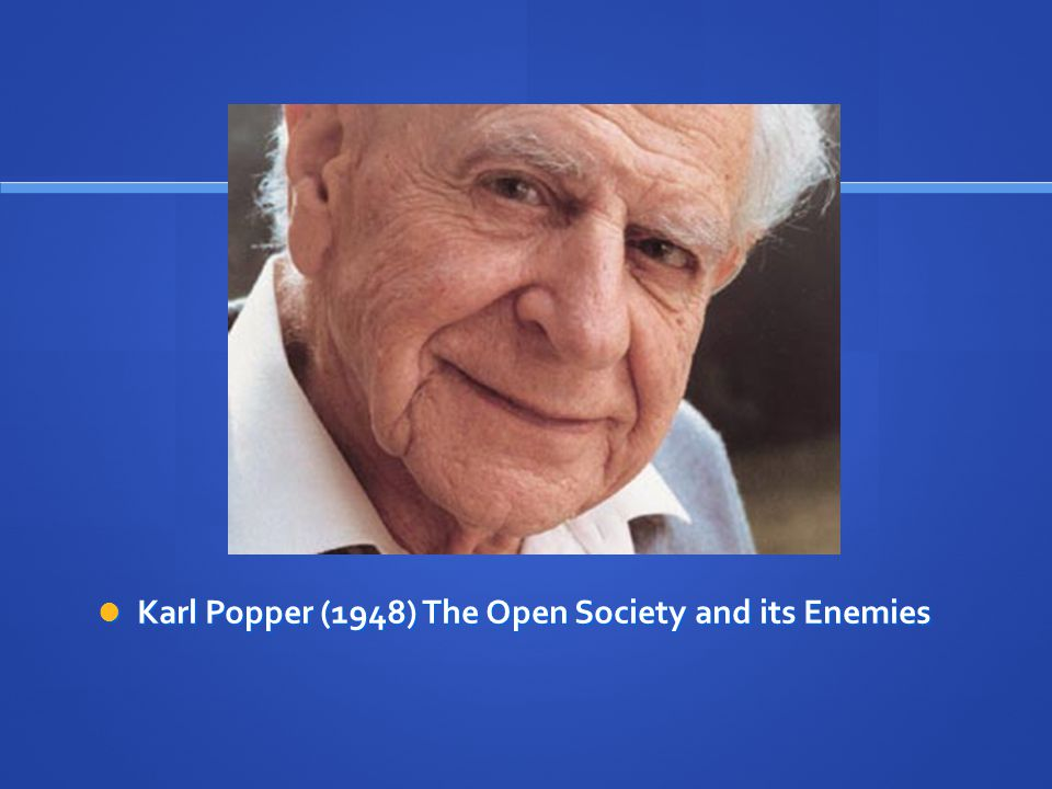 Karl Popper (1948) The Open Society and its Enemies