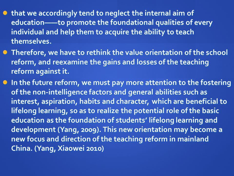 that we accordingly tend to neglect the internal aim of education——to promote the foundational qualities of every individual and help them to acquire the ability to teach themselves.