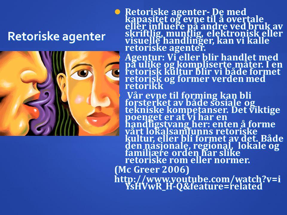Retoriske agenter- De med kapasitet og evne til å overtale eller influere på andre ved bruk av skriftlig, muntlig, elektronisk eller visuelle handlinger, kan vi kalle retoriske agenter.