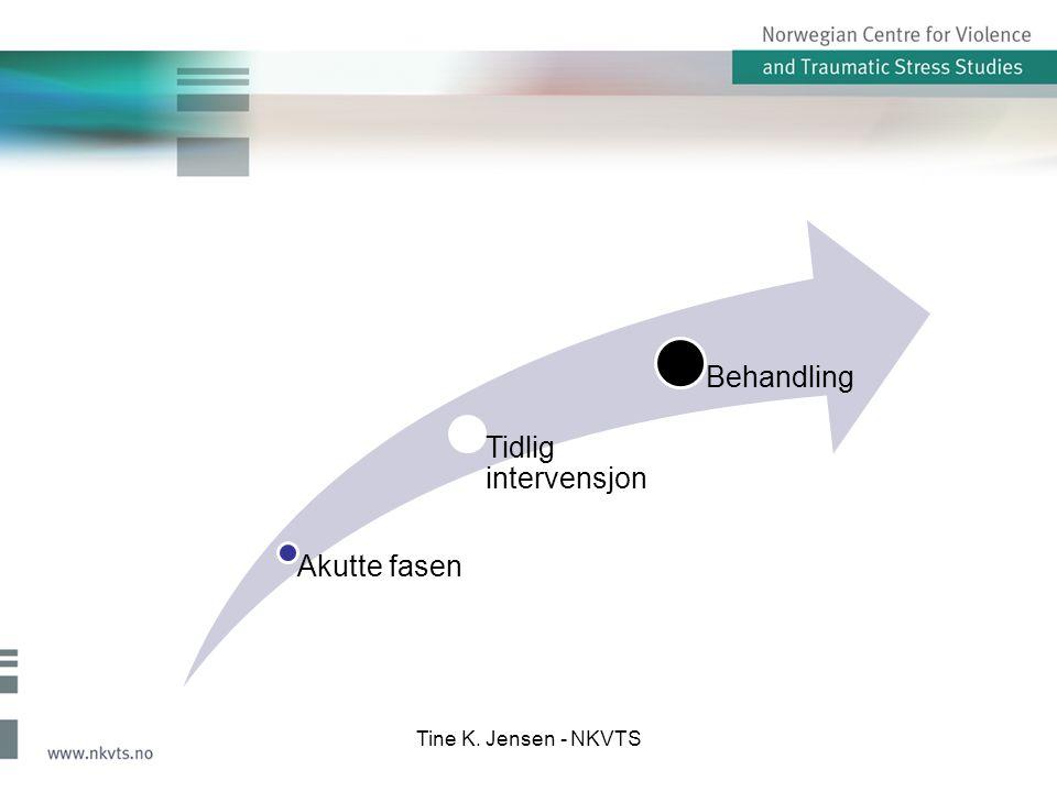 Akutte fasen Tidlig intervensjon Behandling Tine K. Jensen - NKVTS