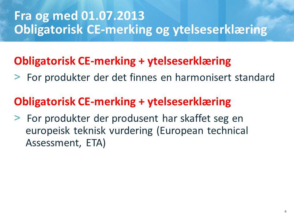 Fra og med 01.07.2013 Obligatorisk CE-merking og ytelseserklæring
