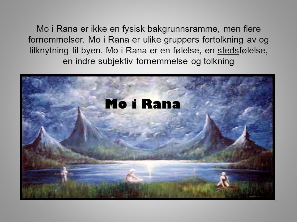 Mo i Rana er ikke en fysisk bakgrunnsramme, men flere fornemmelser