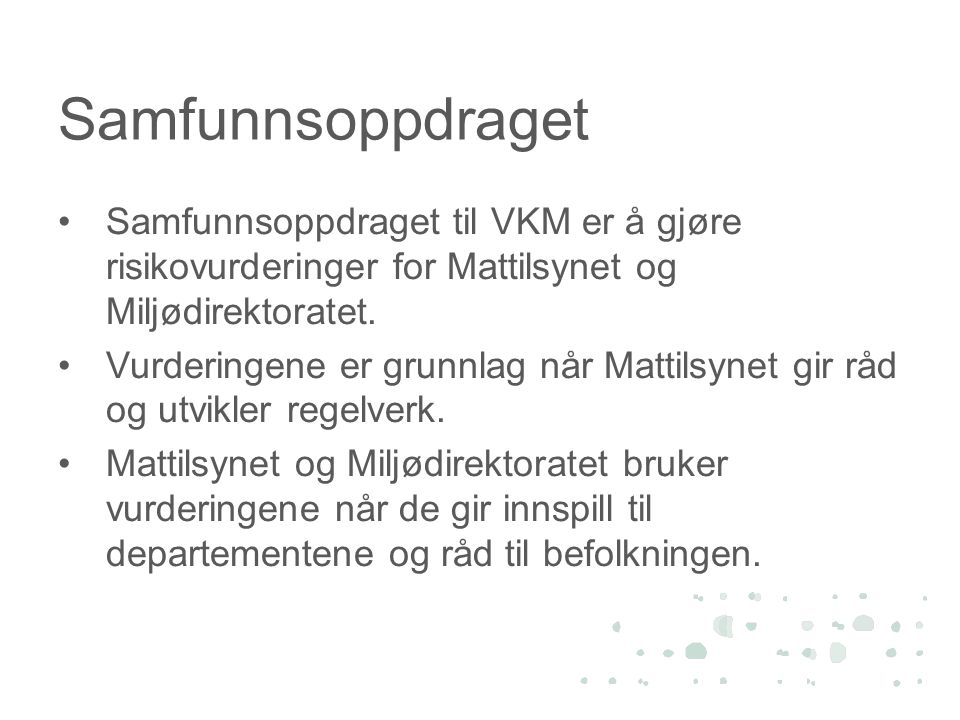 Samfunnsoppdraget Samfunnsoppdraget til VKM er å gjøre risikovurderinger for Mattilsynet og Miljødirektoratet.