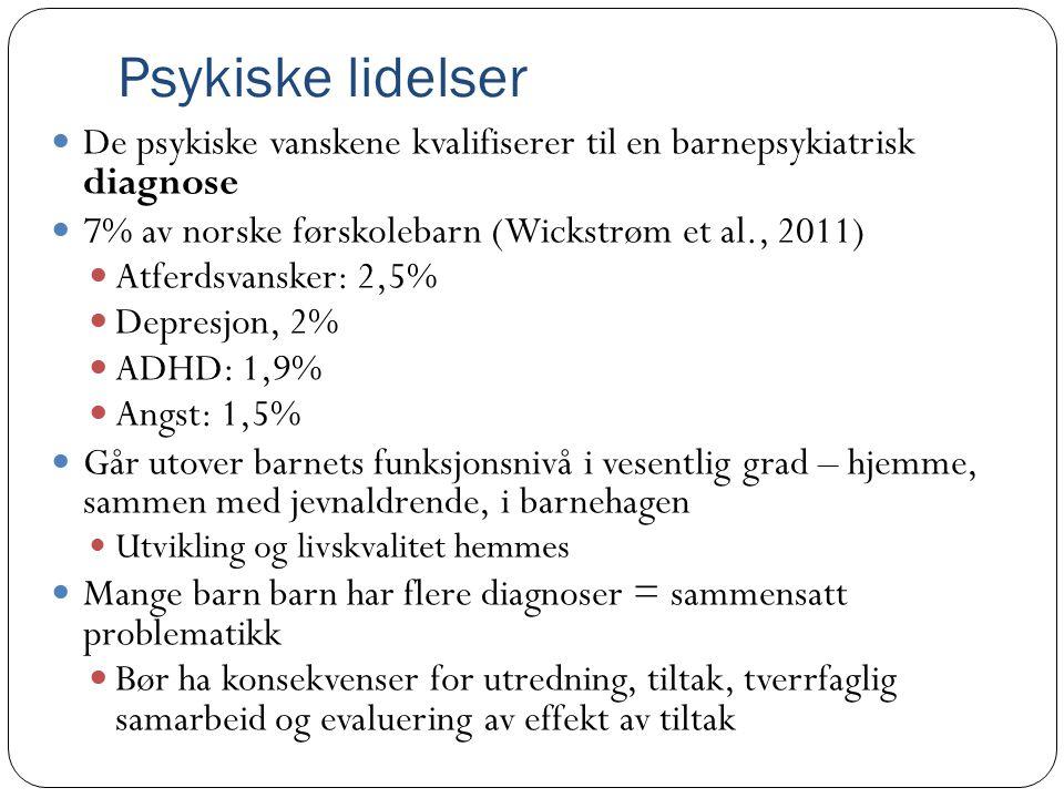 Psykiske lidelser De psykiske vanskene kvalifiserer til en barnepsykiatrisk diagnose. 7% av norske førskolebarn (Wickstrøm et al., 2011)