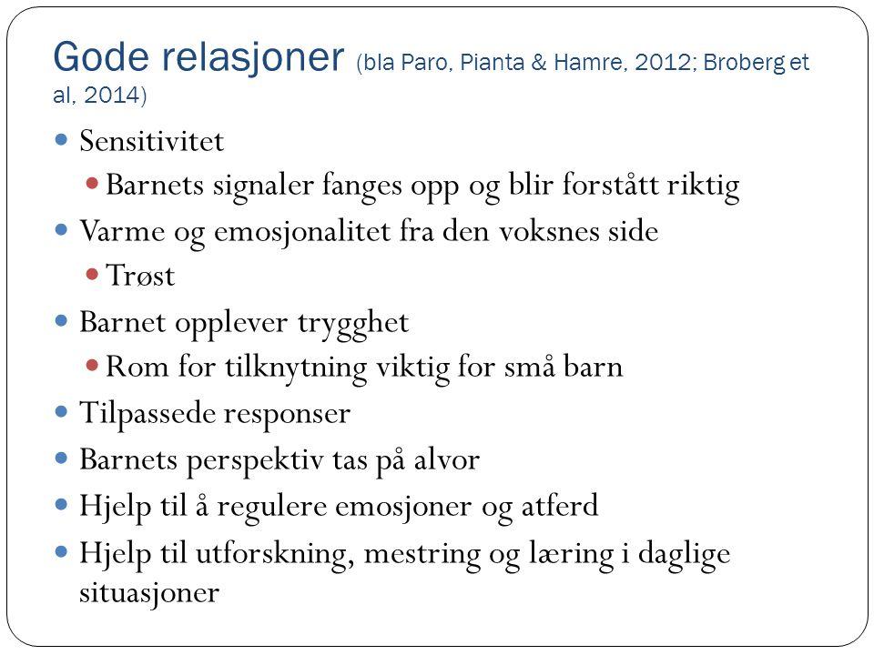 Gode relasjoner (bla Paro, Pianta & Hamre, 2012; Broberg et al, 2014)