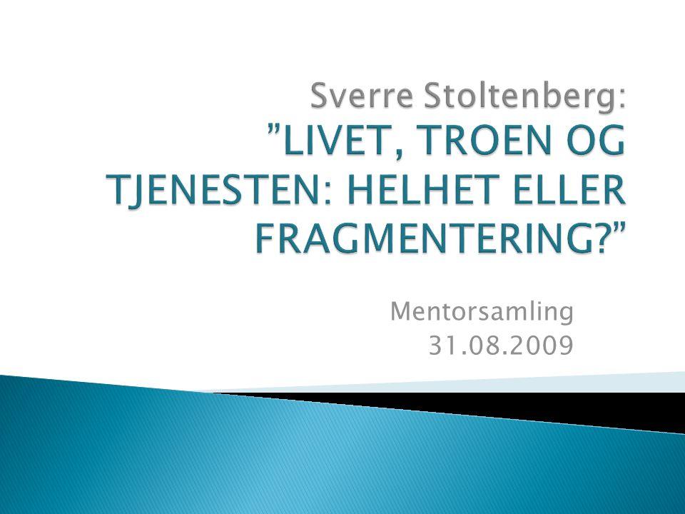 Sverre Stoltenberg: LIVET, TROEN OG TJENESTEN: HELHET ELLER FRAGMENTERING