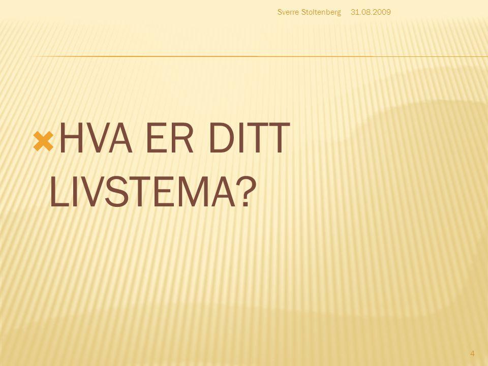 Sverre Stoltenberg 31.08.2009 HVA ER DITT LIVSTEMA
