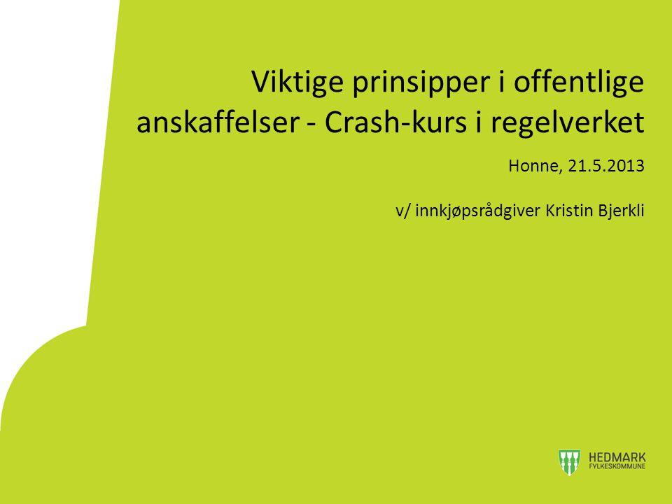 Viktige prinsipper i offentlige anskaffelser - Crash-kurs i regelverket Honne, 21.5.2013 v/ innkjøpsrådgiver Kristin Bjerkli