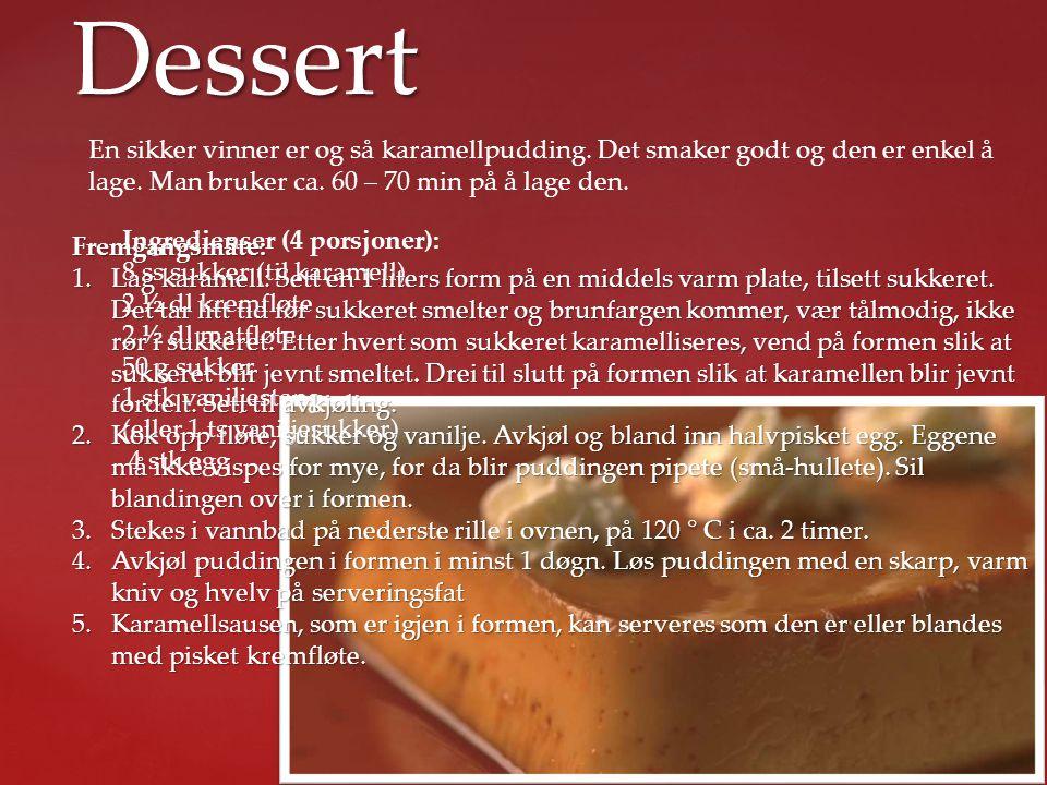 Dessert En sikker vinner er og så karamellpudding. Det smaker godt og den er enkel å lage. Man bruker ca. 60 – 70 min på å lage den.