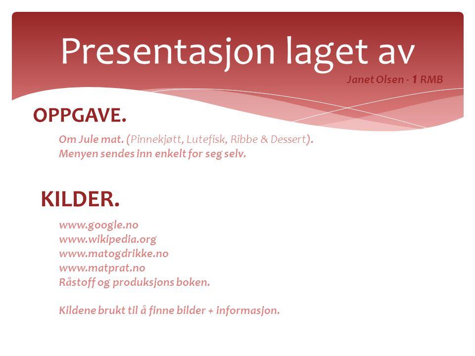 Presentasjon laget av KILDER. OPPGAVE. Janet Olsen - 1 RMB
