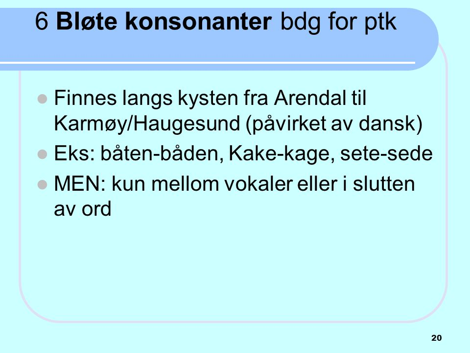 6 Bløte konsonanter bdg for ptk