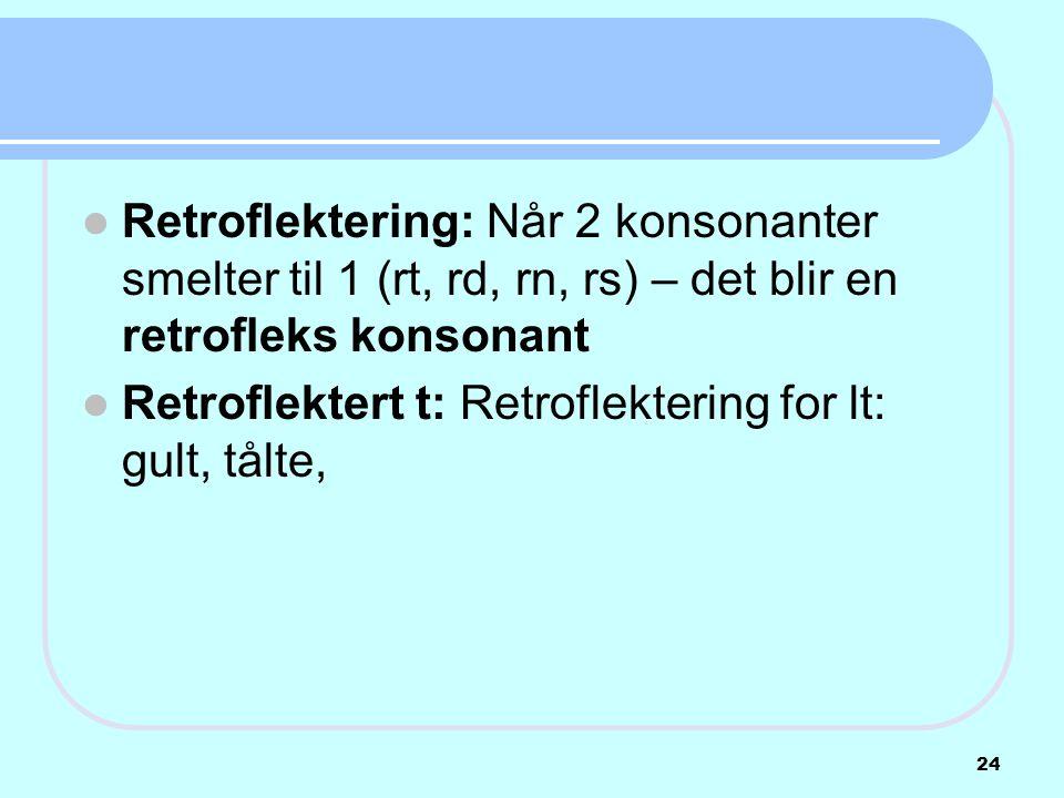 Retroflektering: Når 2 konsonanter smelter til 1 (rt, rd, rn, rs) – det blir en retrofleks konsonant