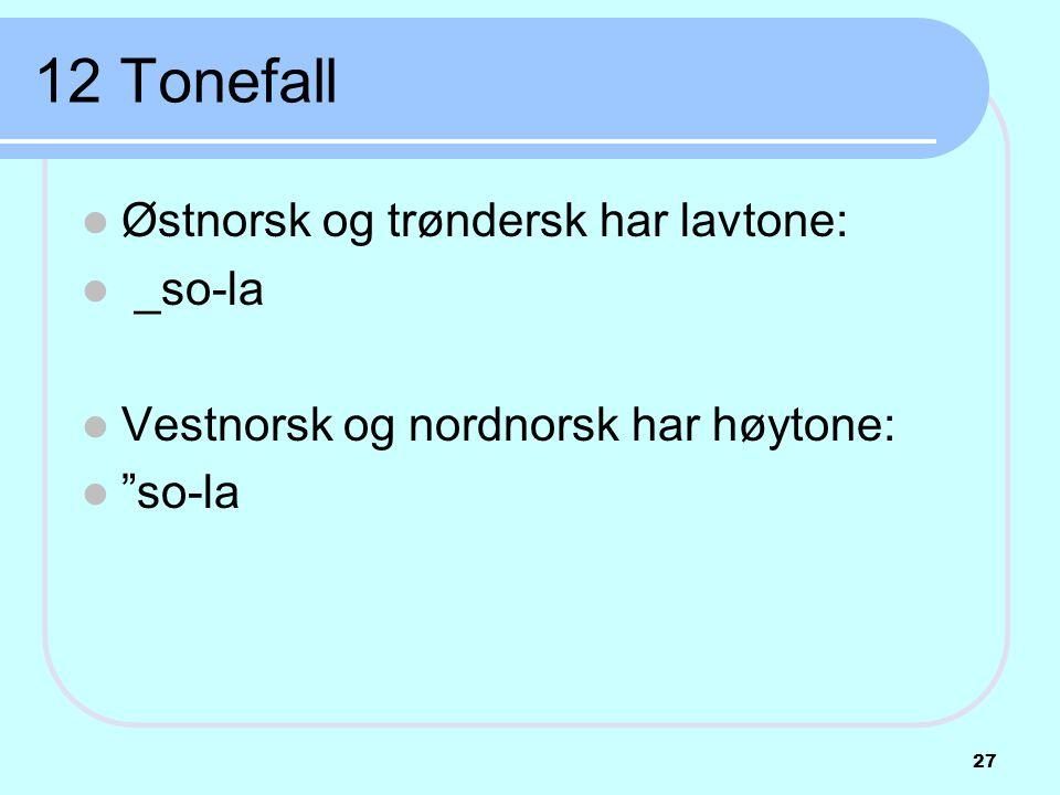 12 Tonefall Østnorsk og trøndersk har lavtone: _so-la