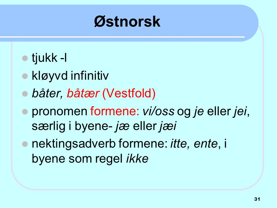 Østnorsk tjukk -l kløyvd infinitiv båter, båtær (Vestfold)