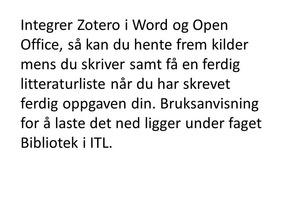 Integrer Zotero i Word og Open Office, så kan du hente frem kilder mens du skriver samt få en ferdig litteraturliste når du har skrevet ferdig oppgaven din.