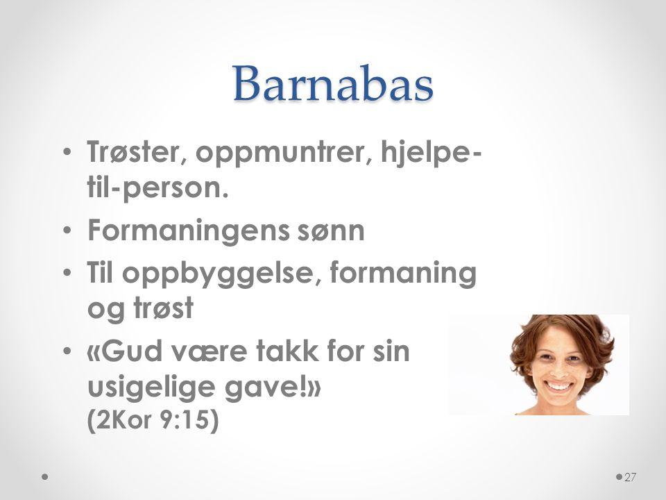 Barnabas Trøster, oppmuntrer, hjelpe-til-person. Formaningens sønn