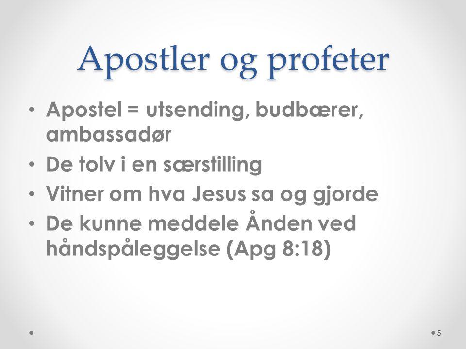 Apostler og profeter Apostel = utsending, budbærer, ambassadør