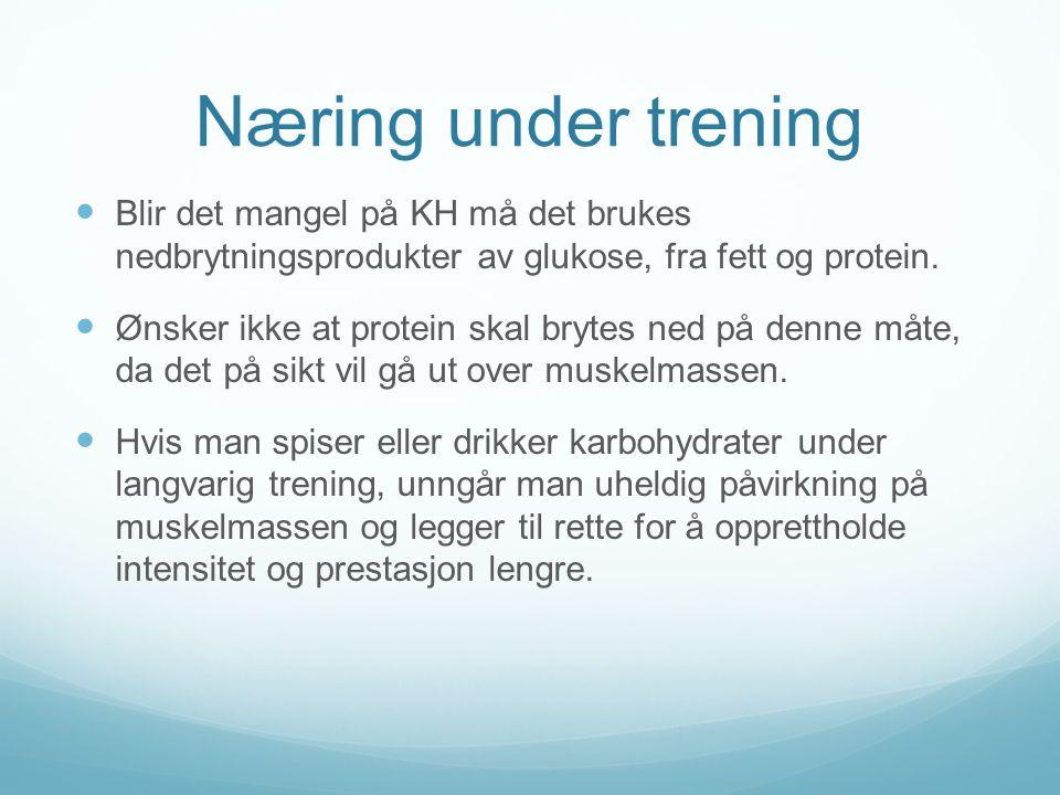 Næring under trening Blir det mangel på KH må det brukes nedbrytningsprodukter av glukose, fra fett og protein.